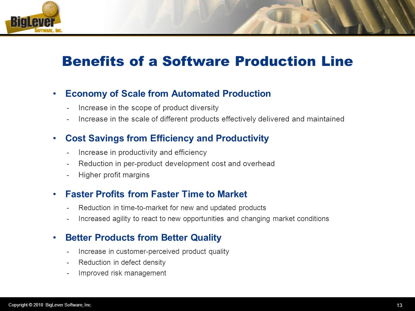 Copyright © 2010 BigLever Software, Inc. 13 Benefits of a Software Production Line Economy of Scale from Automated Production -Increase in the scope o