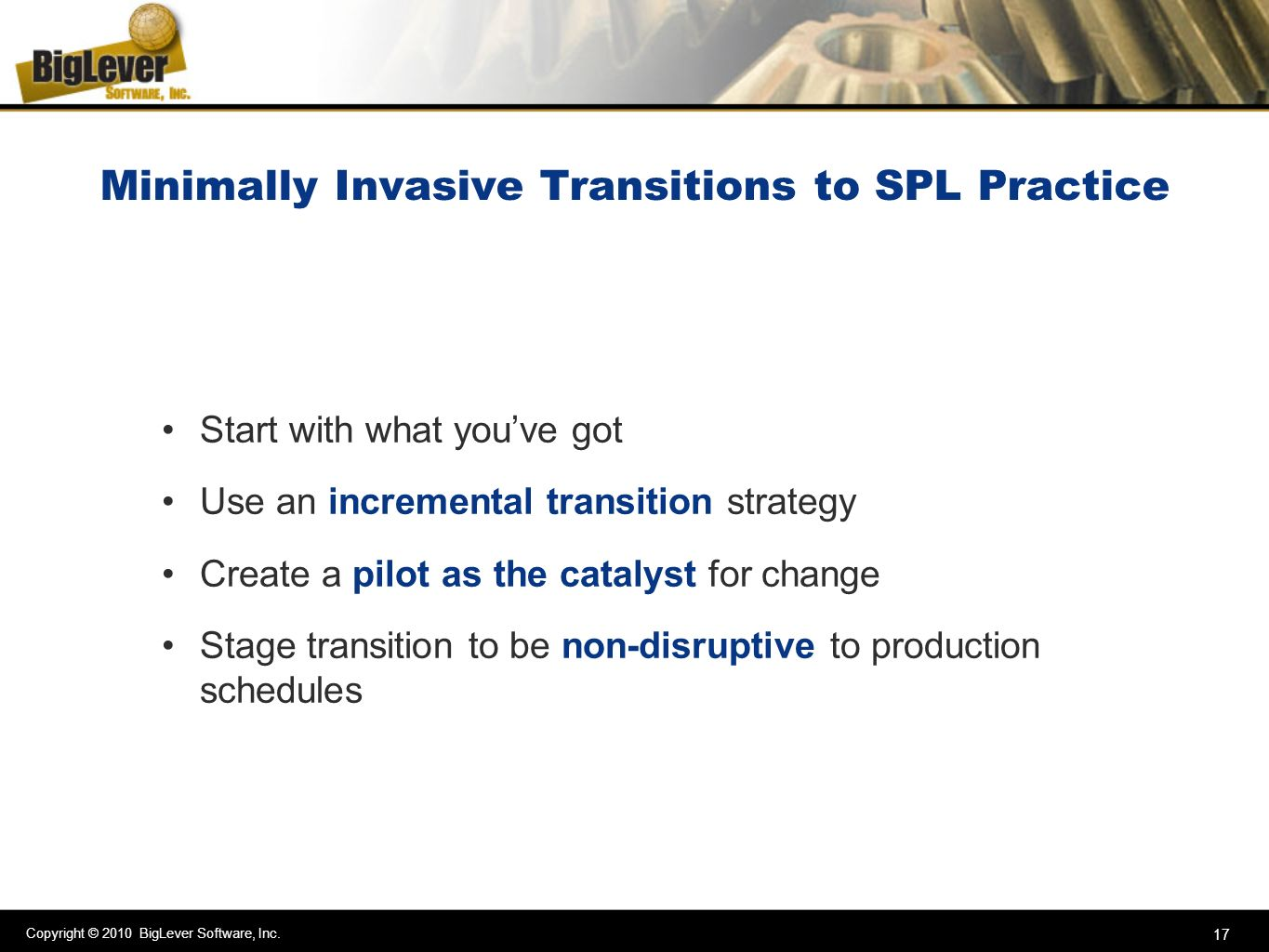 Copyright © 2010 BigLever Software, Inc. 17 Minimally Invasive Transitions to SPL Practice Start with what youve got Use an incremental transition str