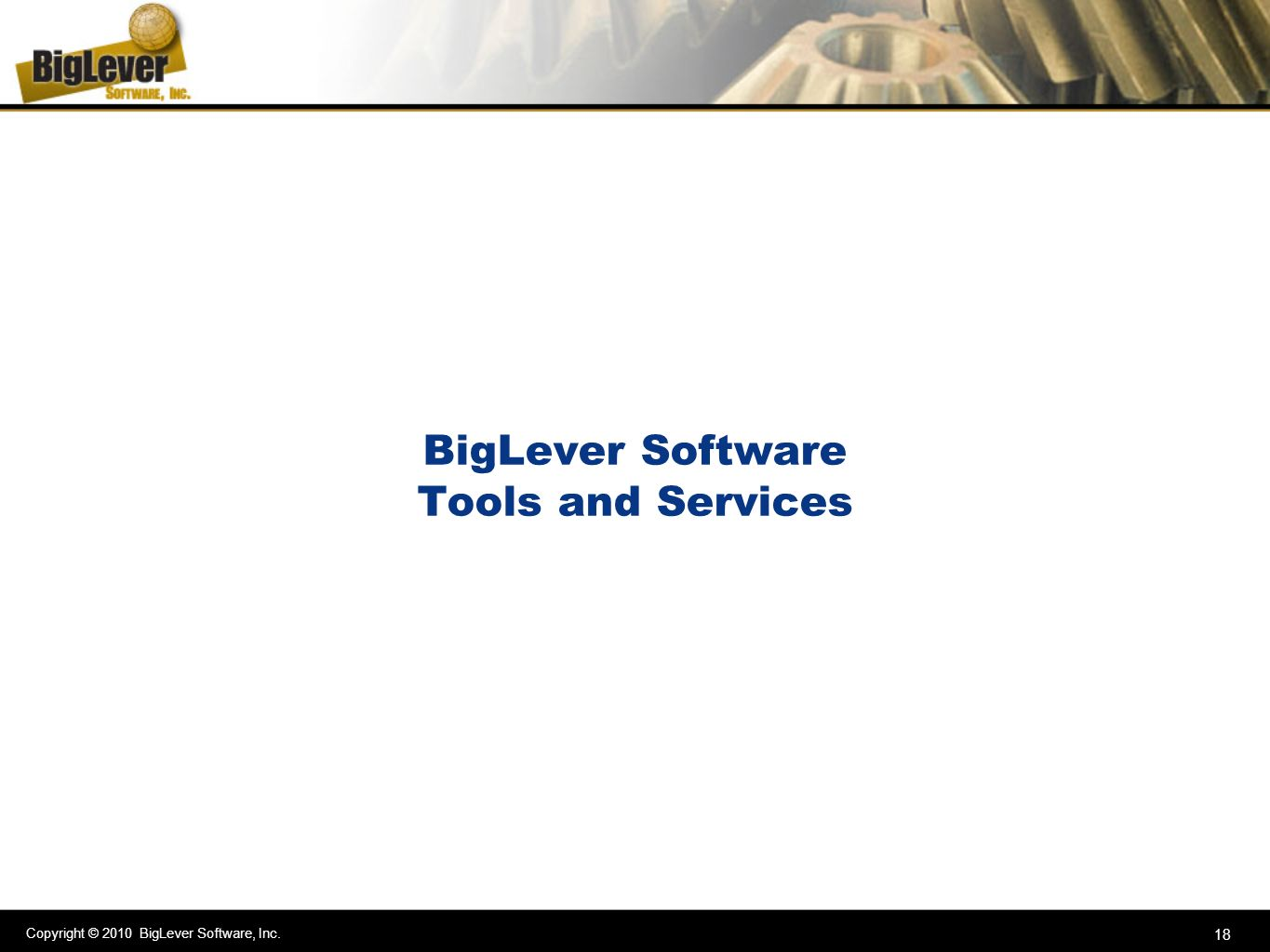 Copyright © 2010 BigLever Software, Inc. 18 BigLever Software Tools and Services
