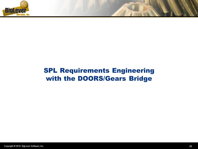 Copyright © 2010 BigLever Software, Inc. 28 SPL Requirements Engineering with the DOORS/Gears Bridge