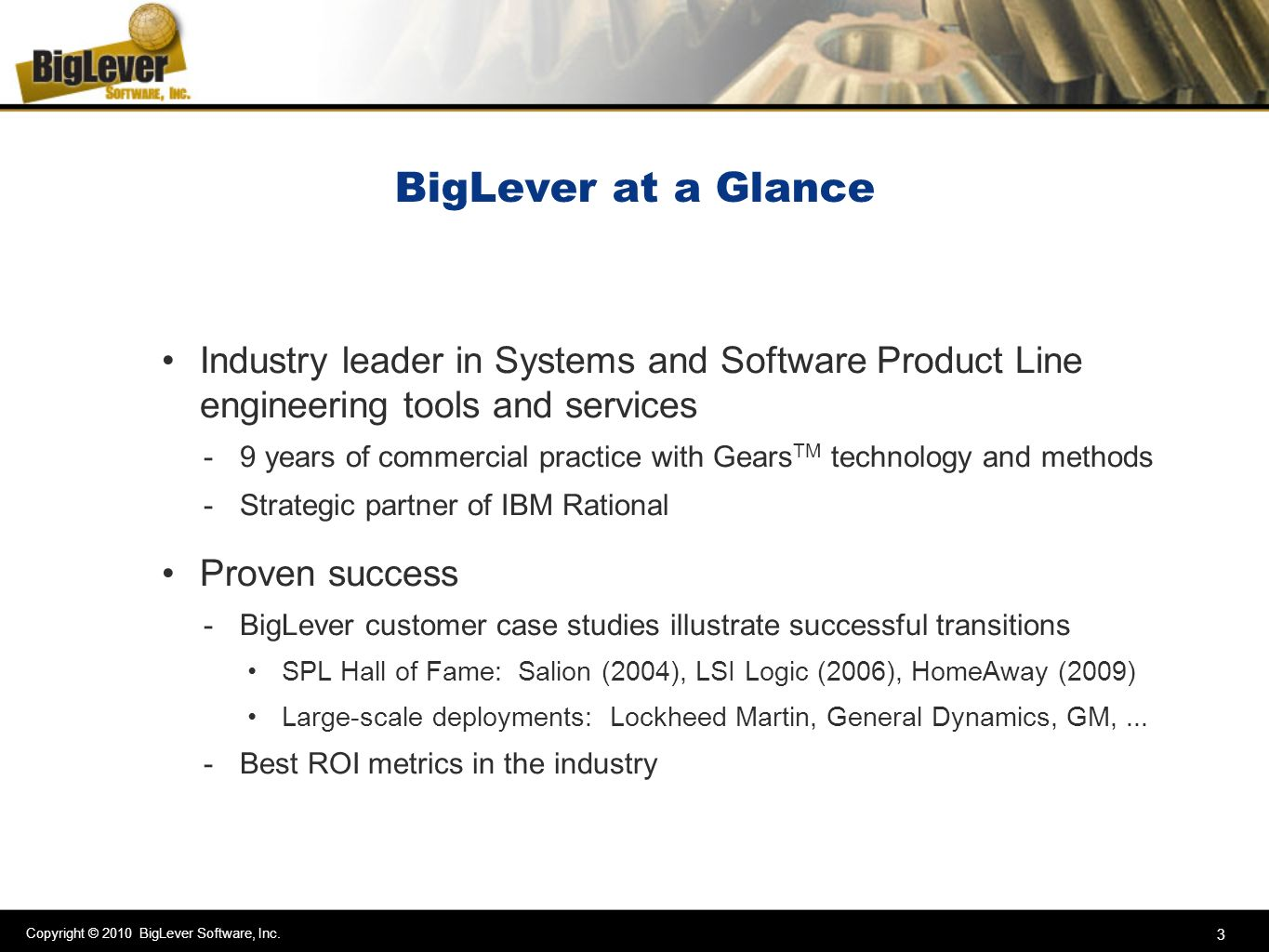 Copyright © 2010 BigLever Software, Inc. 3 BigLever at a Glance Industry leader in Systems and Software Product Line engineering tools and services -9