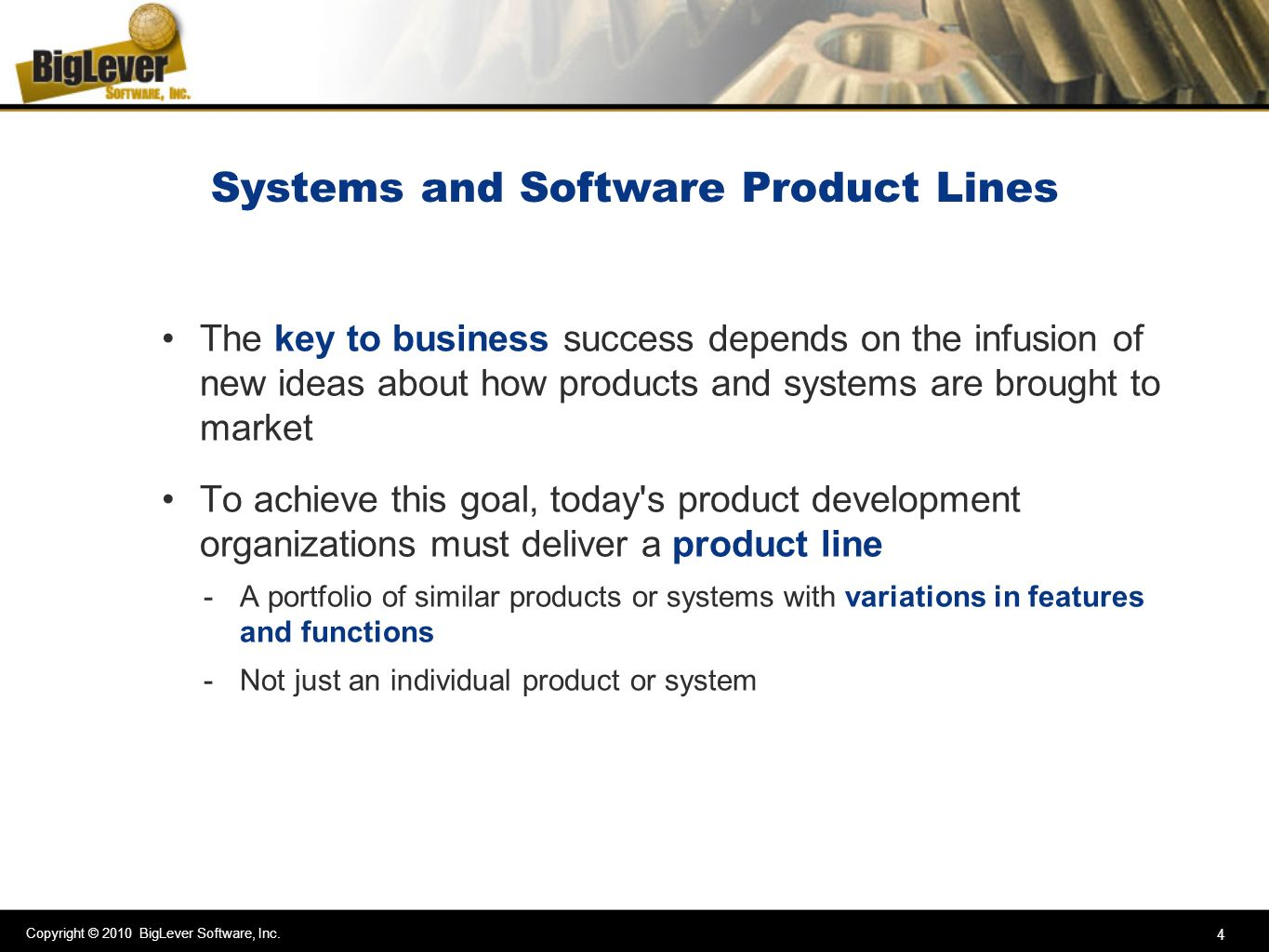 Copyright © 2010 BigLever Software, Inc. 4 Systems and Software Product Lines The key to business success depends on the infusion of new ideas about h
