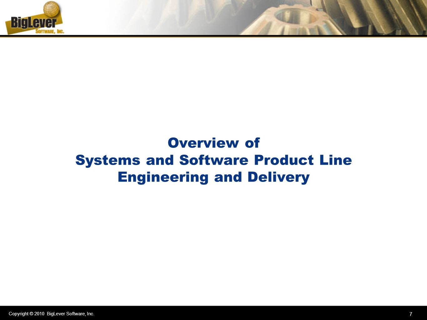 Copyright © 2010 BigLever Software, Inc. 7 Overview of Systems and Software Product Line Engineering and Delivery