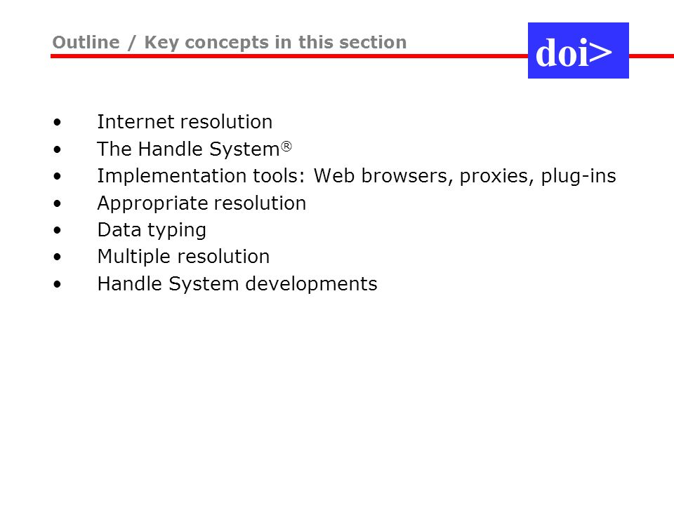DOI Handbook Chapter 3, Resolution Numbering http://www.doi.org/handbook_2000/resolution.html DOI System and the Handle System Factsheet: http://www.doi.org/factsheets/DOIHandle.html Further reading on key concepts in this section doi>