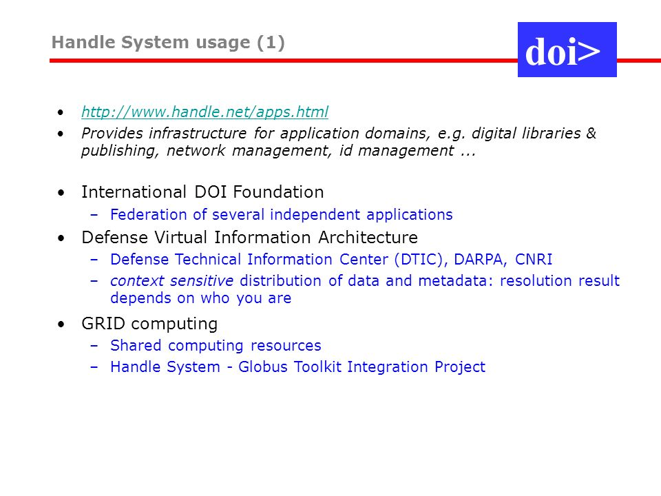 http://www.handle.net/apps.html Provides infrastructure for application domains, e.g. digital libraries & publishing, network management, id managemen