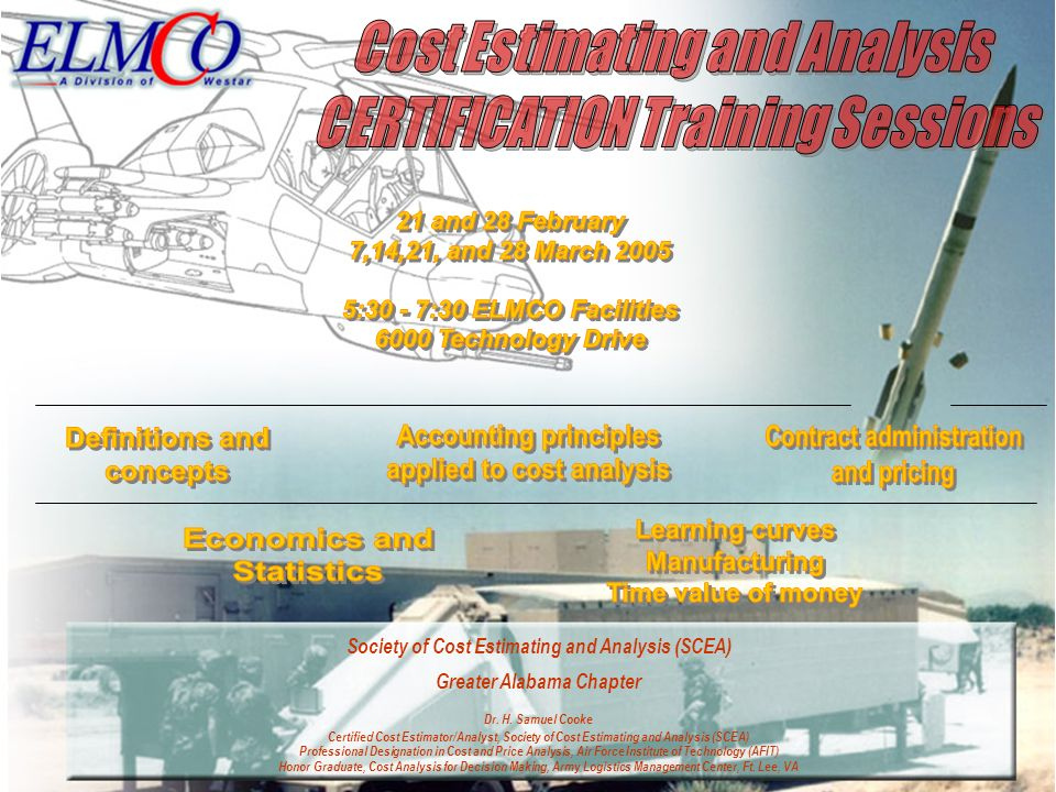 Society of Cost Estimating and Analysis (SCEA) Greater Alabama Chapter Dr. H. Samuel Cooke Certified Cost Estimator/Analyst, Society of Cost Estimatin