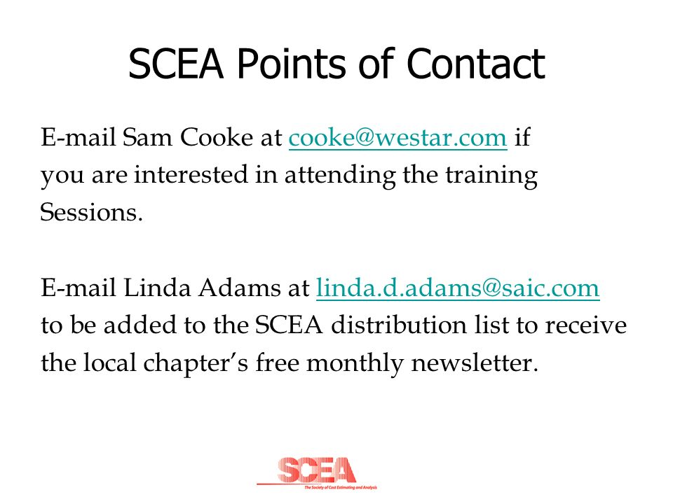 SCEA Points of Contact E-mail Sam Cooke at cooke@westar.com ifcooke@westar.com you are interested in attending the training Sessions. E-mail Linda Ada