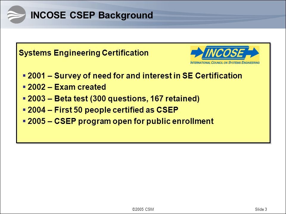 ©2005 CSMSlide 44 CSMs CSEP Preparation Program – Continued Available Delivery Methods: On-site (dependent on class size) At CSM Headquarters (Vienna, VA) Available Dates: Offered monthly Visit http://www.csm.com/Pages/SitePag e-client-impact-training.shtml http://www.csm.com/Pages/SitePag e-client-impact-training.shtml