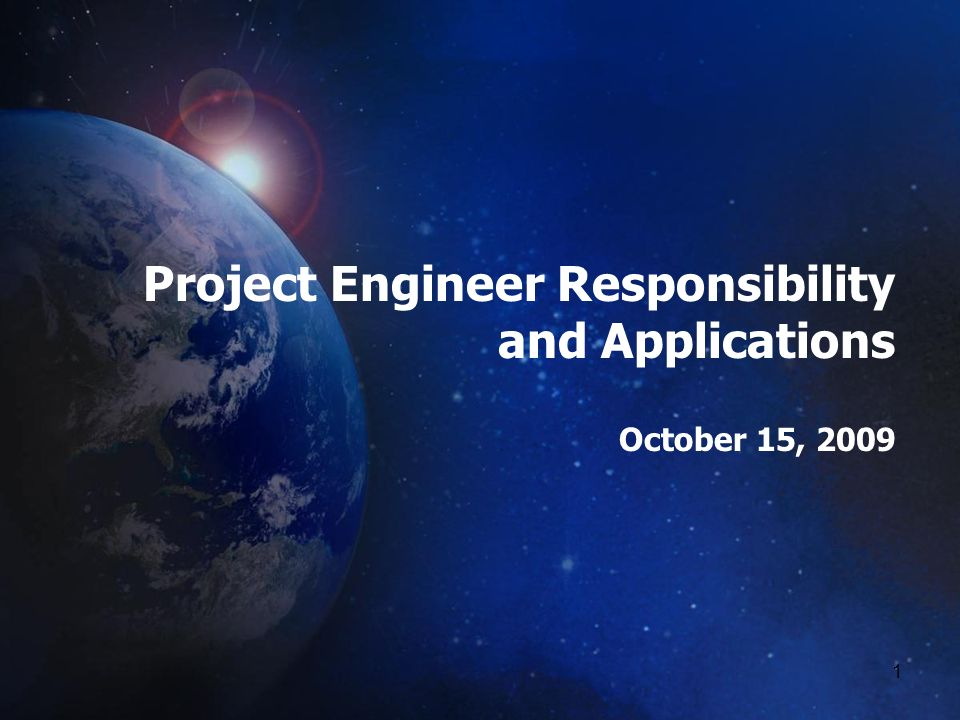 1 Project Engineer Responsibility and Applications October 15, 2009