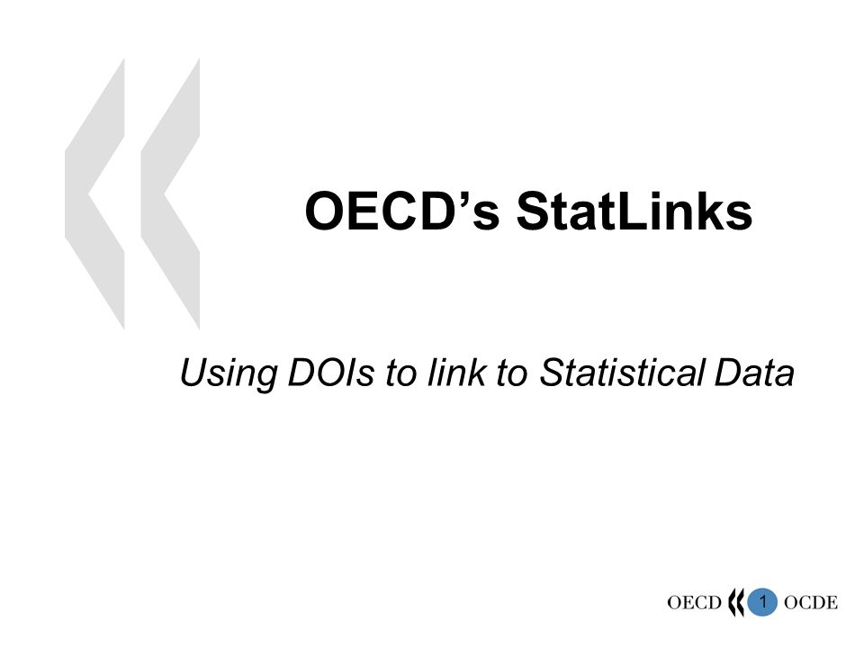 1 OECDs StatLinks Using DOIs to link to Statistical Data
