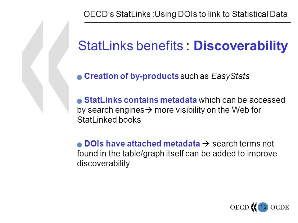 12 StatLinks benefits : Discoverability Creation of by-products such as EasyStats StatLinks contains metadata which can be accessed by search engines