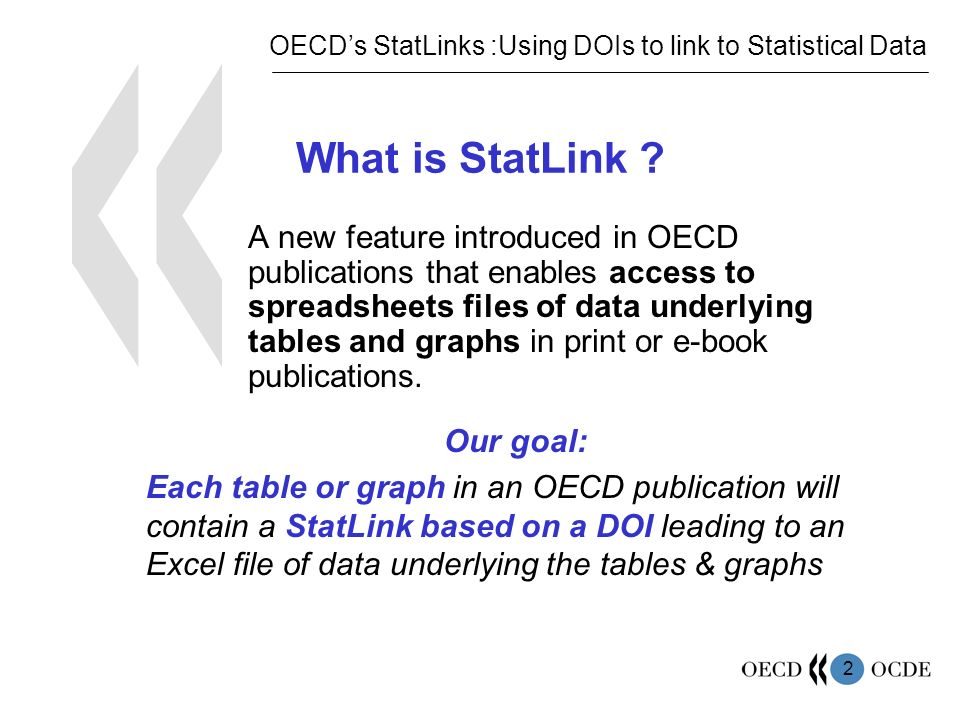 2 What is StatLink ? A new feature introduced in OECD publications that enables access to spreadsheets files of data underlying tables and graphs in p