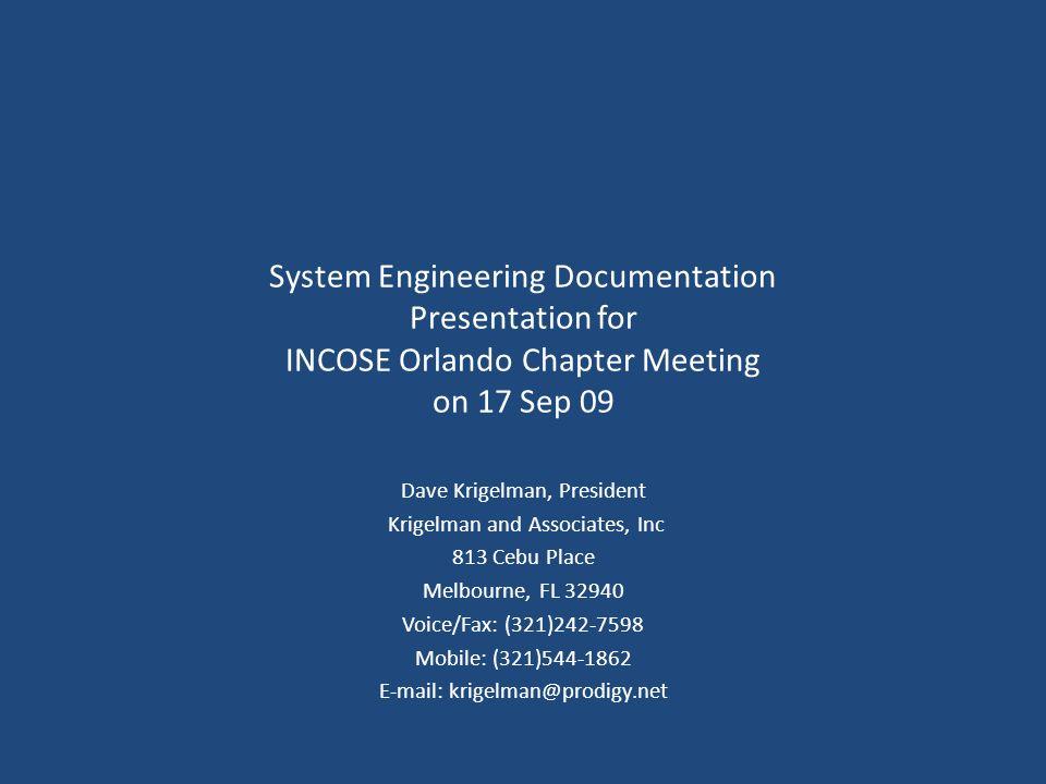 System Engineering Documentation Presentation for INCOSE Orlando Chapter Meeting on 17 Sep 09 Dave Krigelman, President Krigelman and Associates, Inc