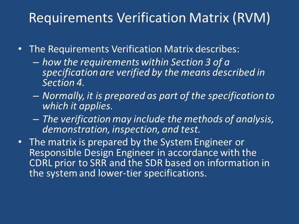 Requirements Verification Matrix (RVM) The Requirements Verification Matrix describes: – how the requirements within Section 3 of a specification are