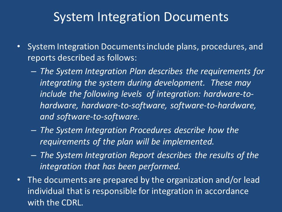 System Integration Documents System Integration Documents include plans, procedures, and reports described as follows: – The System Integration Plan d