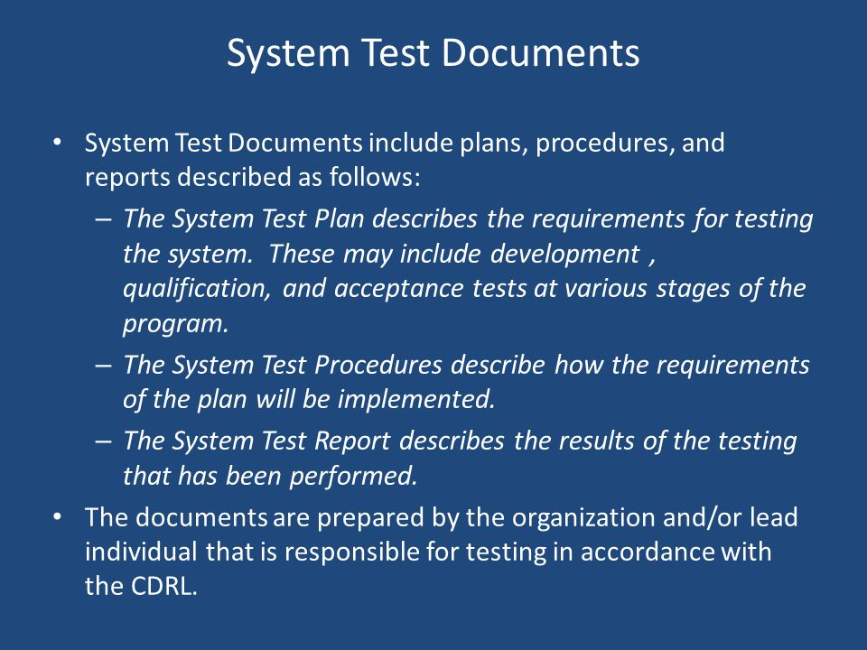 System Test Documents System Test Documents include plans, procedures, and reports described as follows: – The System Test Plan describes the requirem