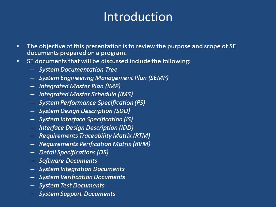 Introduction The objective of this presentation is to review the purpose and scope of SE documents prepared on a program. SE documents that will be di
