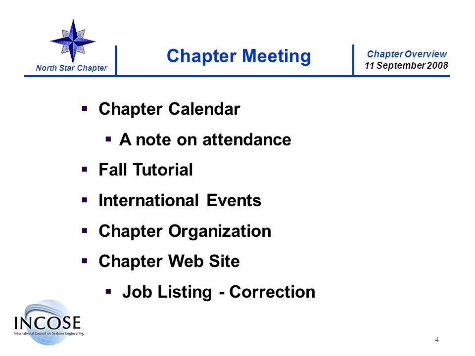Chapter Overview 11 September 2008 North Star Chapter 4 Chapter Calendar A note on attendance Fall Tutorial International Events Chapter Organization Chapter Web Site Job Listing - Correction Chapter Meeting