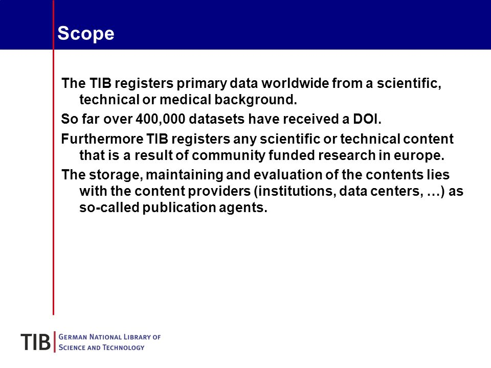 Scope The TIB registers primary data worldwide from a scientific, technical or medical background.