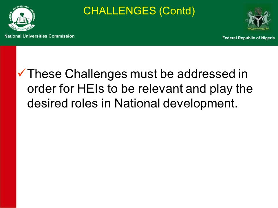 These Challenges must be addressed in order for HEIs to be relevant and play the desired roles in National development.