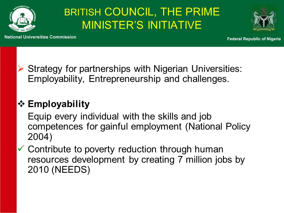 BRITISH COUNCIL, THE PRIME MINISTERS INITIATIVE Strategy for partnerships with Nigerian Universities: Employability, Entrepreneurship and challenges.