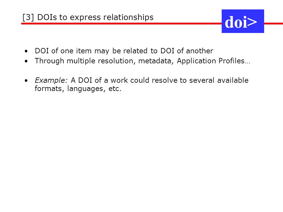 DOI of one item may be related to DOI of another Through multiple resolution, metadata, Application Profiles… Example: A DOI of a work could resolve t