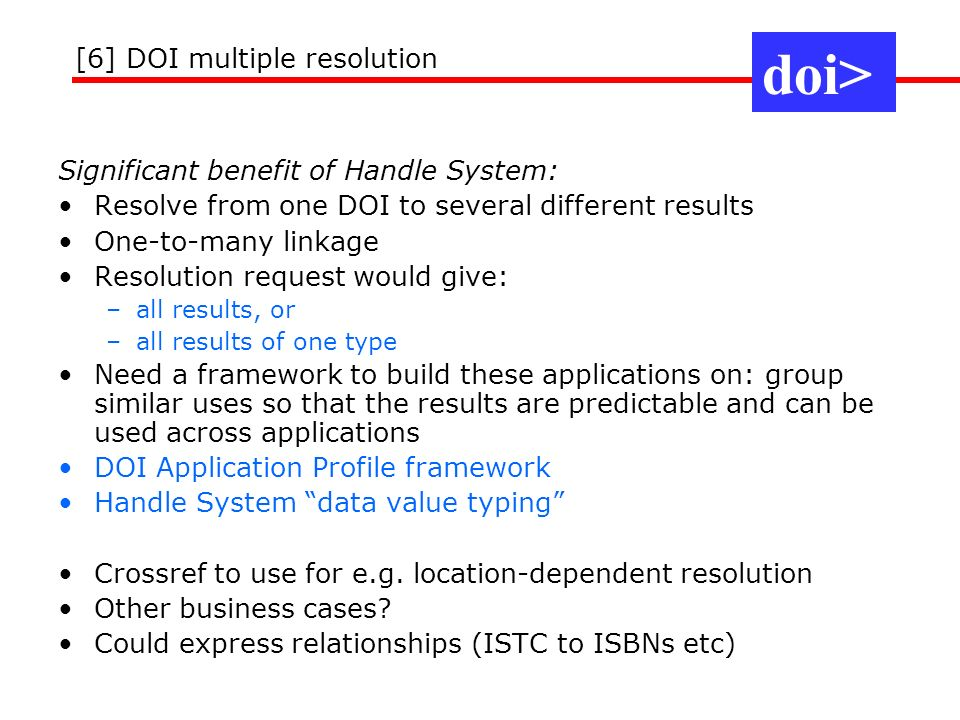 Significant benefit of Handle System: Resolve from one DOI to several different results One-to-many linkage Resolution request would give: –all result