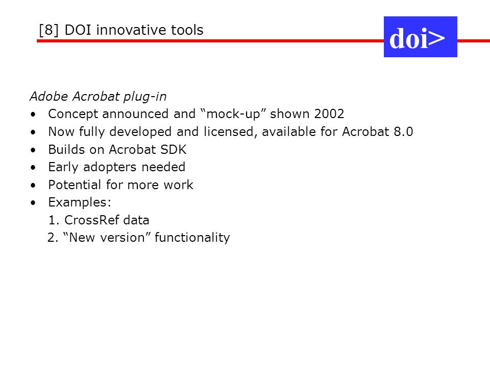 Adobe Acrobat plug-in Concept announced and mock-up shown 2002 Now fully developed and licensed, available for Acrobat 8.0 Builds on Acrobat SDK Early