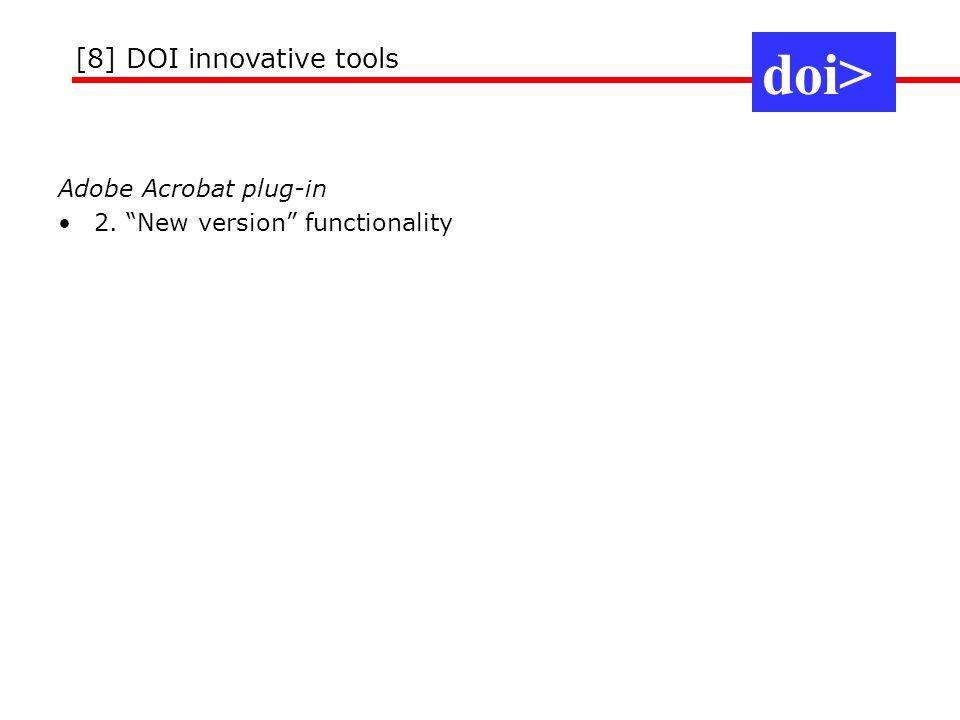 Adobe Acrobat plug-in 2. New version functionality doi> [8] DOI innovative tools