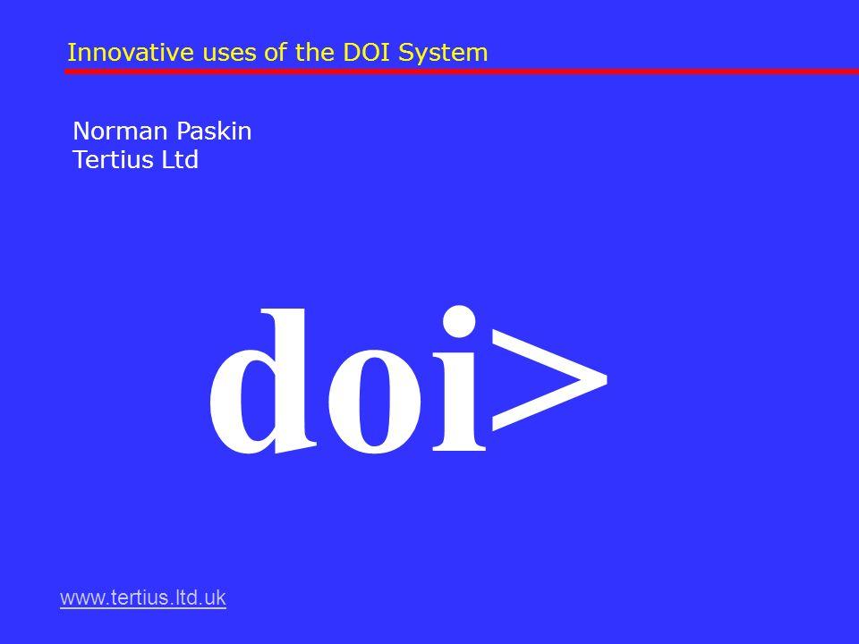 Norman Paskin Tertius Ltd doi> Innovative uses of the DOI System www.tertius.ltd.uk