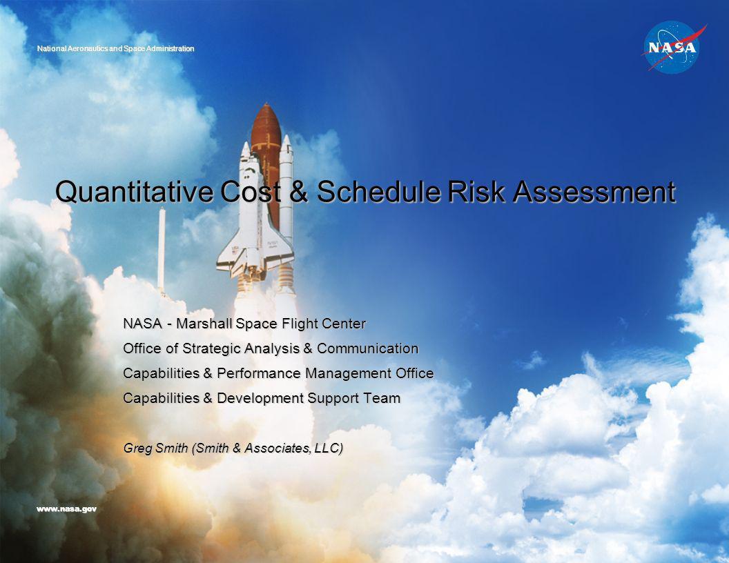 Quantitative Cost & Schedule Risk Assessment NASA - Marshall Space Flight Center Office of Strategic Analysis & Communication Capabilities & Performan