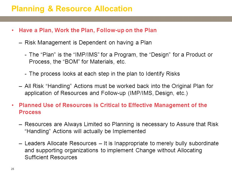 25 Planning & Resource Allocation Have a Plan, Work the Plan, Follow-up on the Plan –Risk Management is Dependent on having a Plan -The Plan is the IM