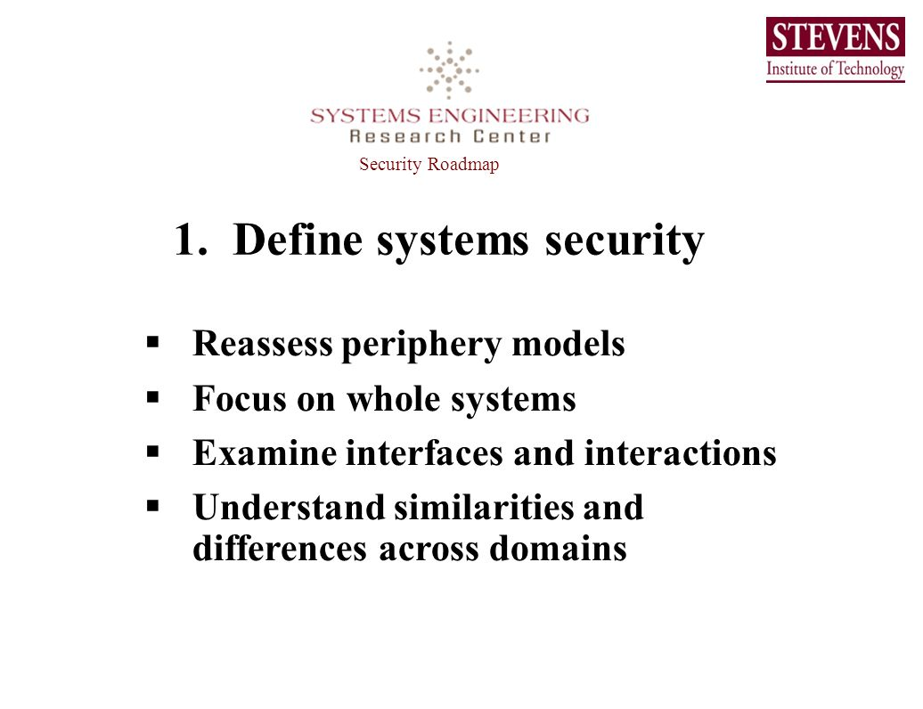 1. Define systems security Reassess periphery models Focus on whole systems Examine interfaces and interactions Understand similarities and difference