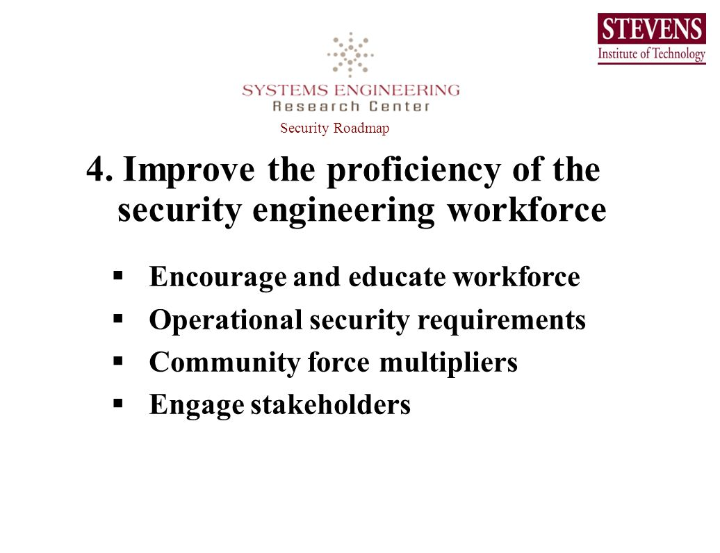 4. Improve the proficiency of the security engineering workforce Encourage and educate workforce Operational security requirements Community force mul