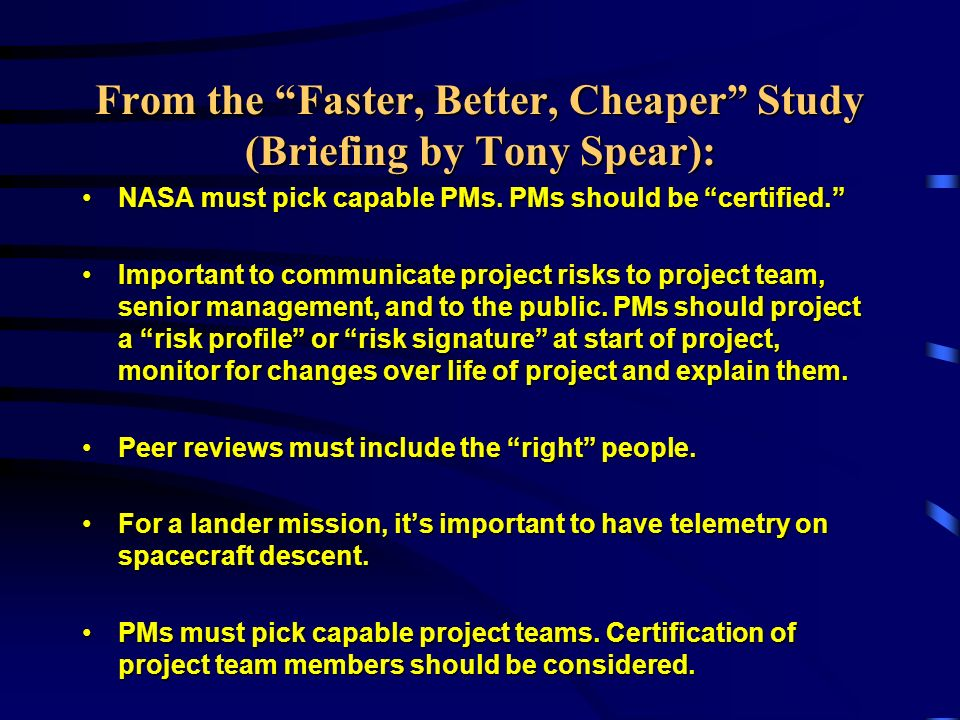 From the Faster, Better, Cheaper Study (Briefing by Tony Spear): NASA must pick capable PMs.
