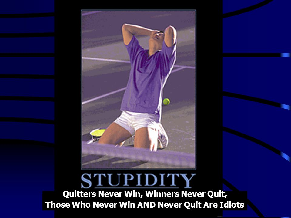 Stupidity Quitters Never Win, Winners Never Quit, Those Who Never Win AND Never Quit Are Idiots