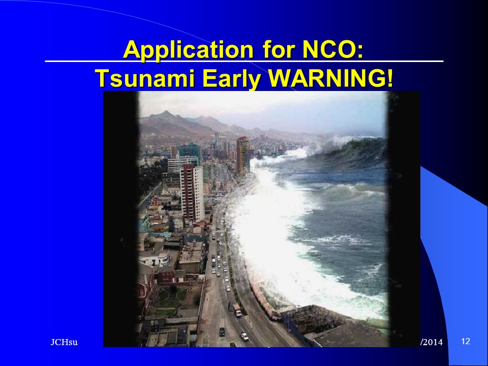 Network Centric Operations 2/7/2014JCHsu 12 Application for NCO: Tsunami Early WARNING!