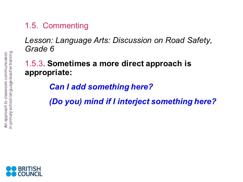 An approach to classroom communication in primary school language teacher training 1.5. Commenting Lesson: Language Arts: Discussion on Road Safety, G