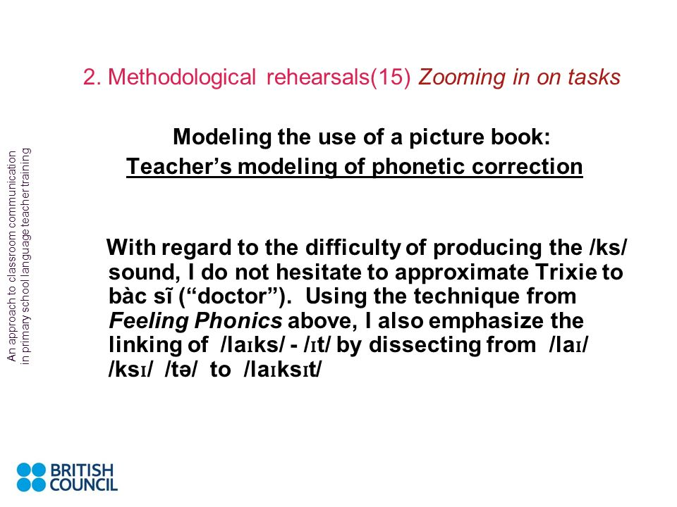 An approach to classroom communication in primary school language teacher training 2. Methodological rehearsals(14) Zooming in on tasks Modeling the u