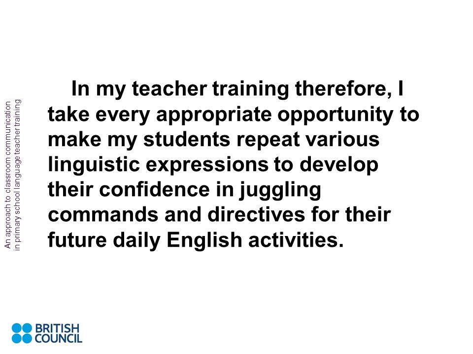An approach to classroom communication in primary school language teacher training Patricia Duff, in her Repetition in Foreign Language Classroom Inte