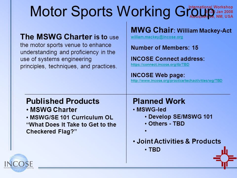 International Workshop 26-30 Jan 2008 Albuquerque, NM, USA Motor Sports Working Group The MSWG Charter is to use the motor sports venue to enhance und