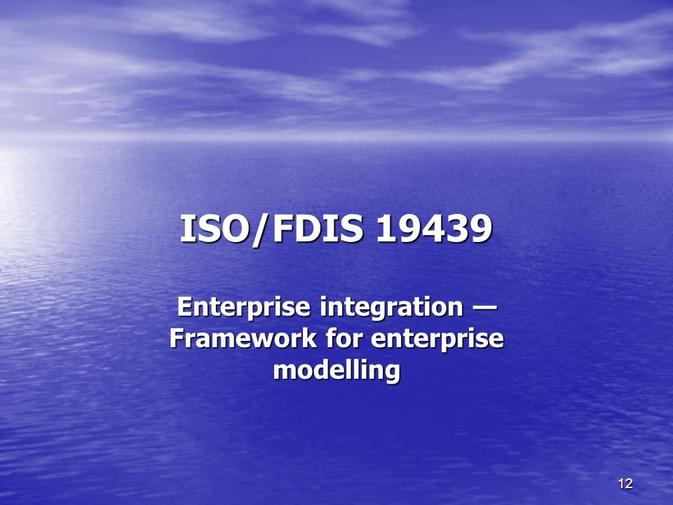 12 ISO/FDIS 19439 Enterprise integration Framework for enterprise modelling