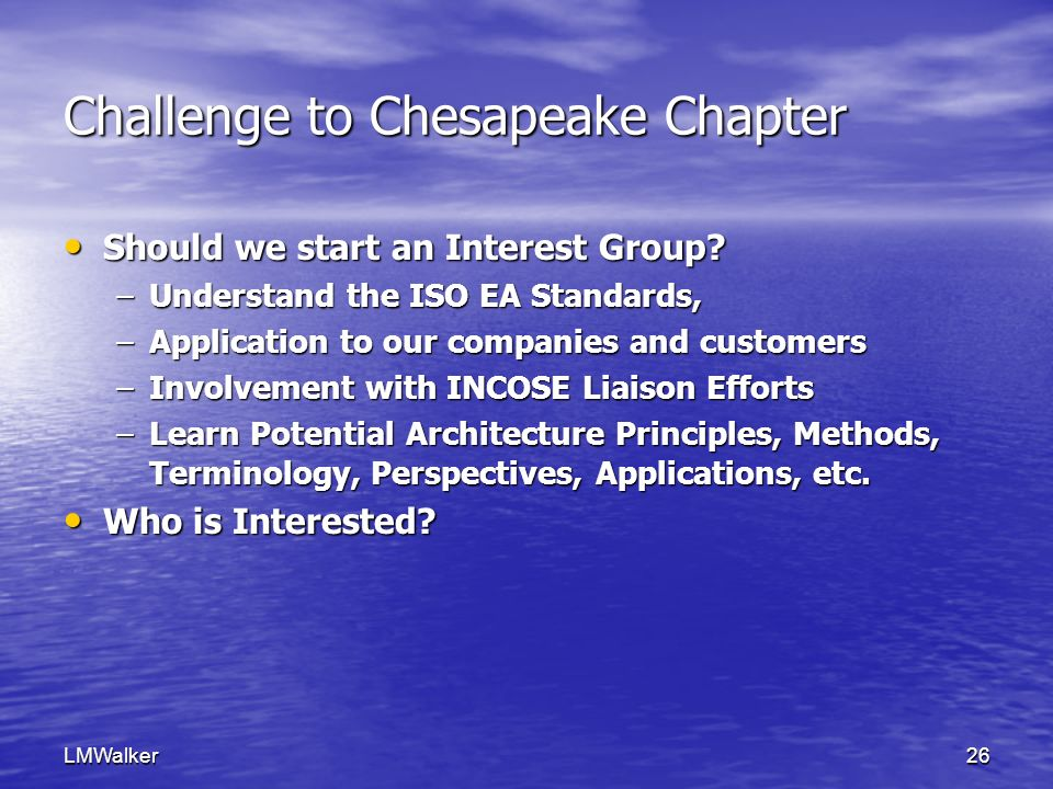 LMWalker26 Challenge to Chesapeake Chapter Should we start an Interest Group.