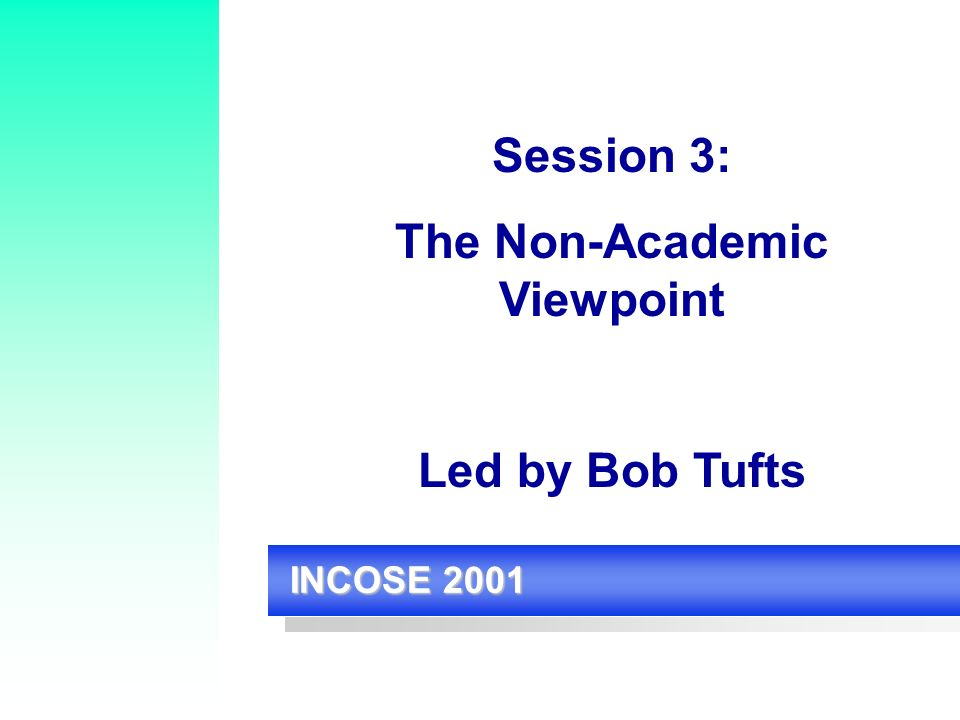 INCOSE 2001 Session 3: The Non-Academic Viewpoint Led by Bob Tufts