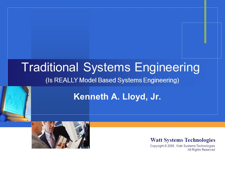 Watt Systems Technologies Copyright © 2009, Watt Systems Technologies All Rights Reserved Traditional Systems Engineering Kenneth A.