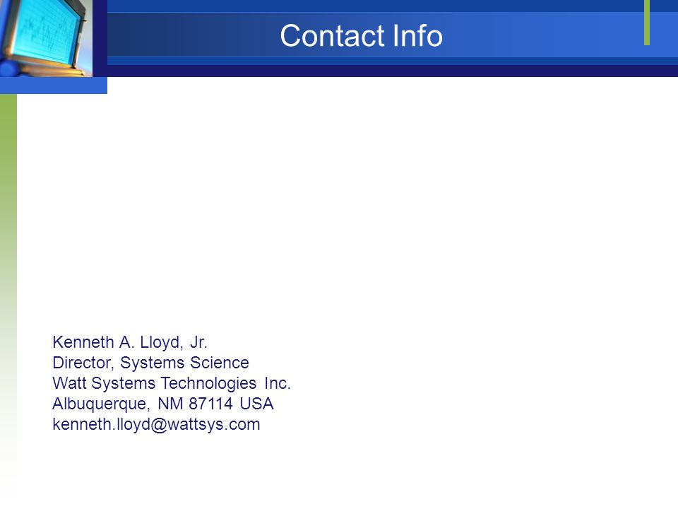Contact Info Kenneth A. Lloyd, Jr. Director, Systems Science Watt Systems Technologies Inc.
