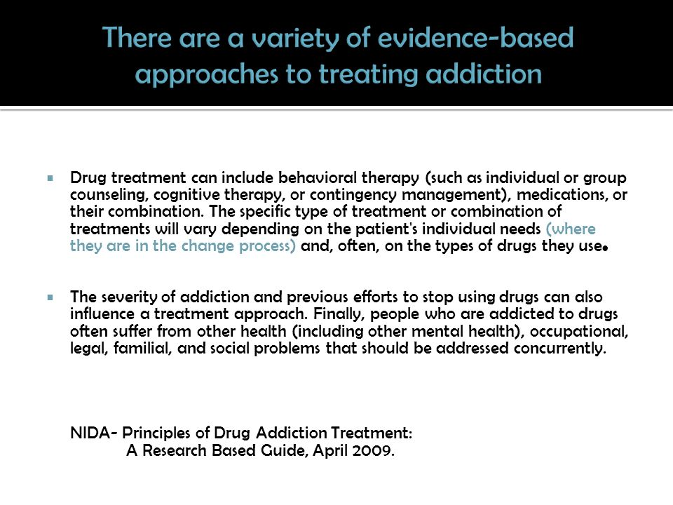 Drug treatment can include behavioral therapy (such as individual or group counseling, cognitive therapy, or contingency management), medications, or their combination.