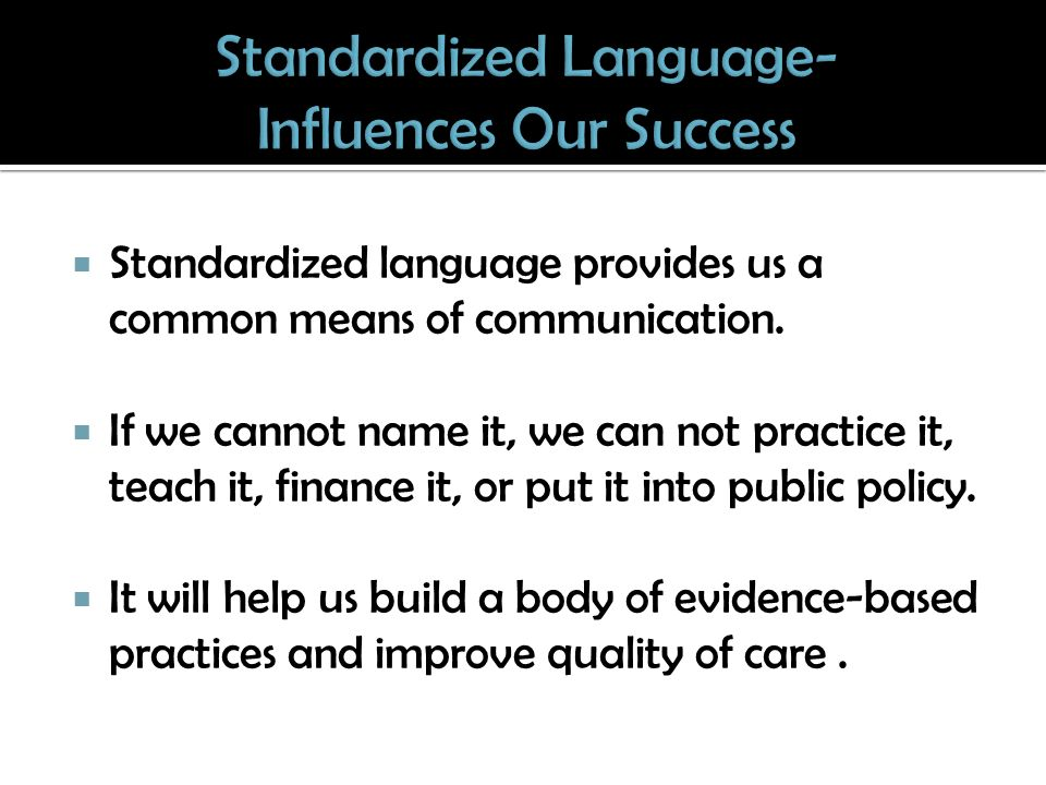 Standardized language provides us a common means of communication.