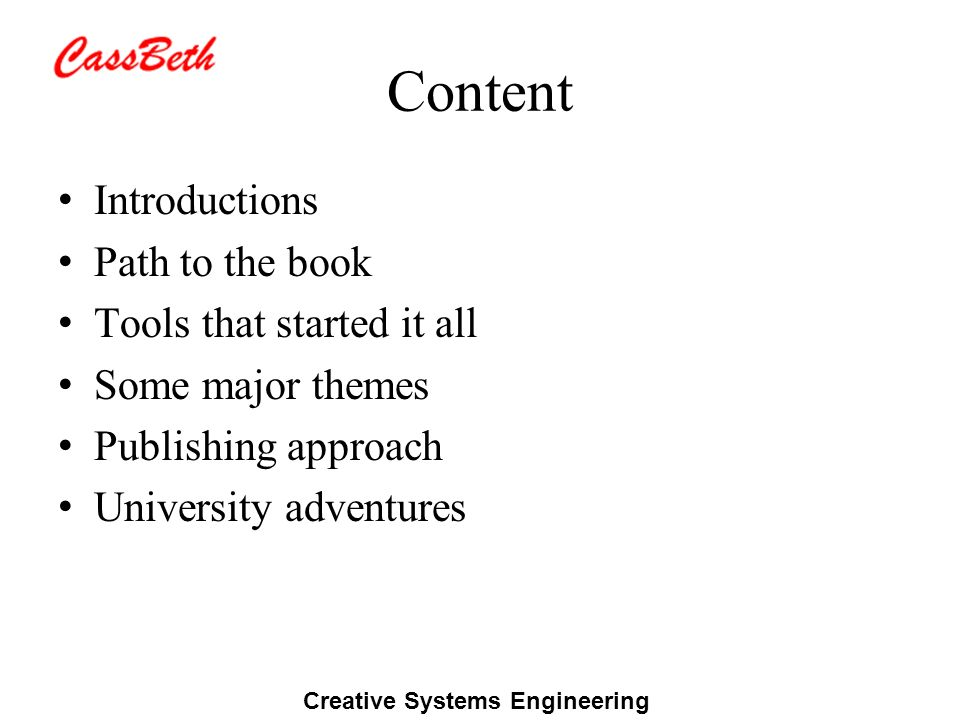 Creative Systems Engineering Content Introductions Path to the book Tools that started it all Some major themes Publishing approach University adventu