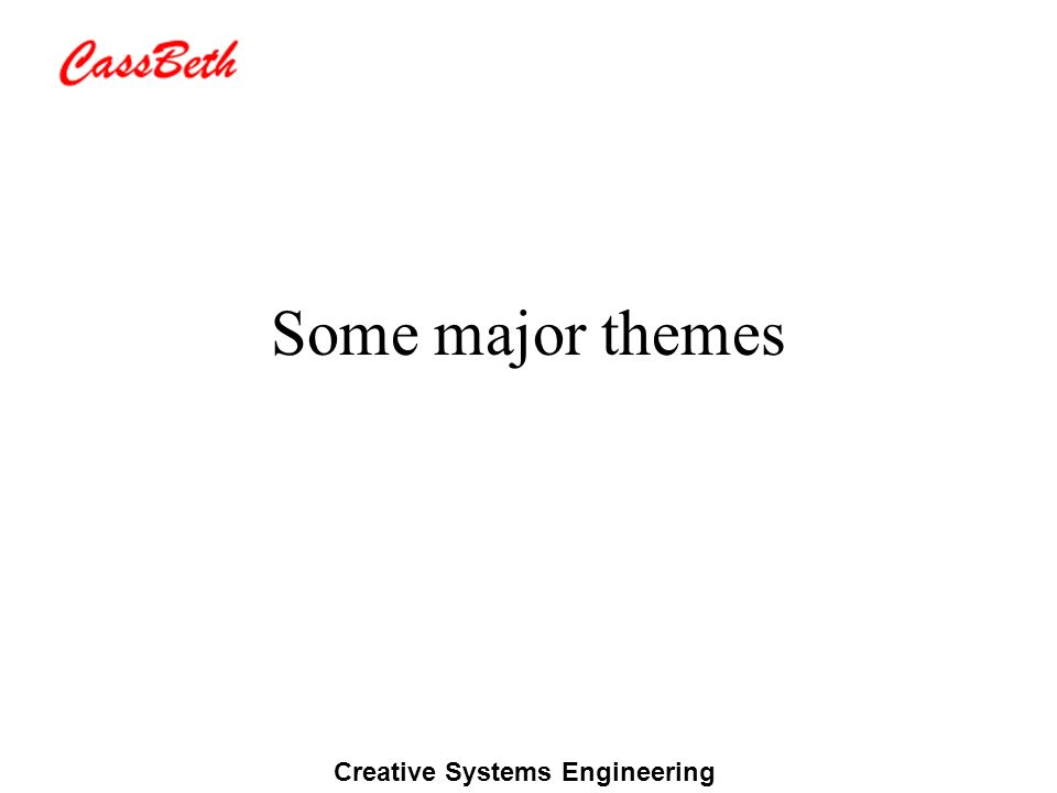 Creative Systems Engineering Some major themes